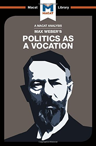 max weber politics as a vocation thesis 02042016 the thesis that the theory of charismatic–plebiscitary democracy developed by max weber in the wake of the weimar republic was developed to.